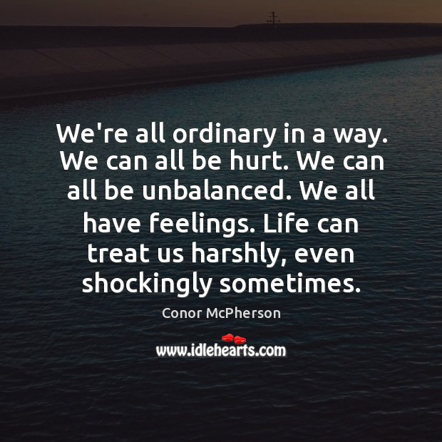 Image, We're all ordinary in a way. We can all be hurt. We