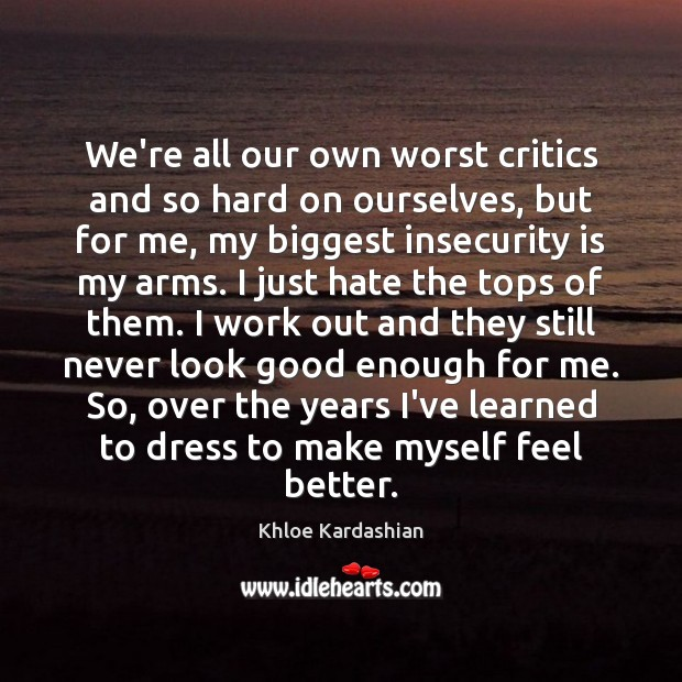 Image, We're all our own worst critics and so hard on ourselves, but