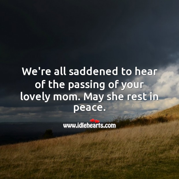 We're all saddened to hear of the passing of your lovely mom. Sympathy Quotes Image