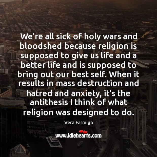 Image, We're all sick of holy wars and bloodshed because religion is supposed