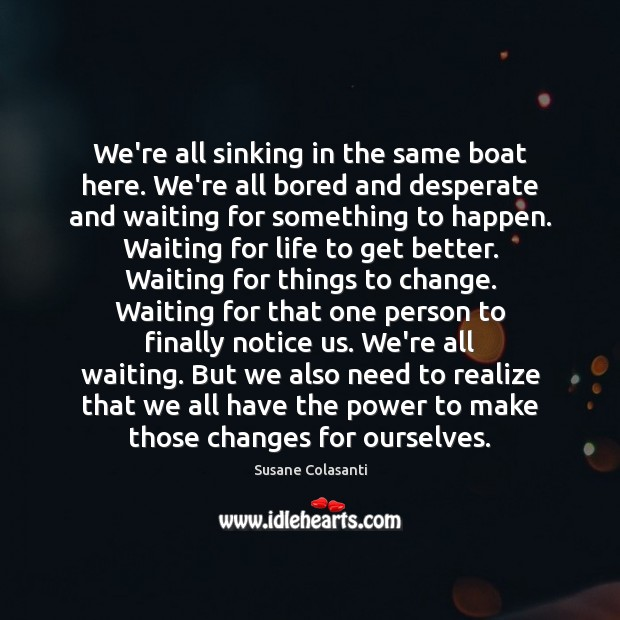 We're all sinking in the same boat here. We're all bored and Image