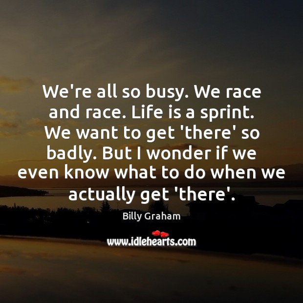 Image, We're all so busy. We race and race. Life is a sprint.
