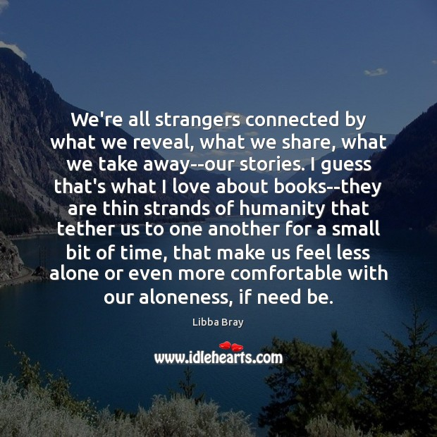 We're all strangers connected by what we reveal, what we share, what Image