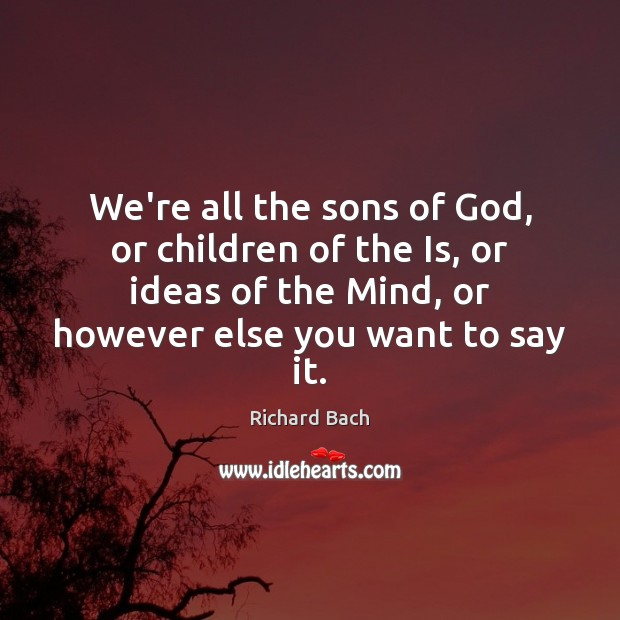 We're all the sons of God, or children of the Is, or Image
