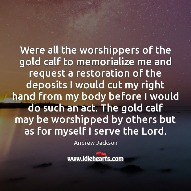 Were all the worshippers of the gold calf to memorialize me and Image