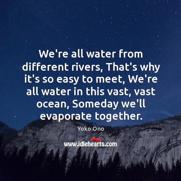 We're all water from different rivers, That's why it's so easy to Image