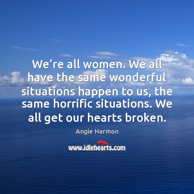 We're all women. We all have the same wonderful situations happen Image