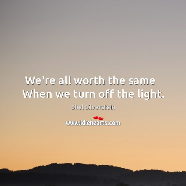 We're all worth the same   When we turn off the light. Image