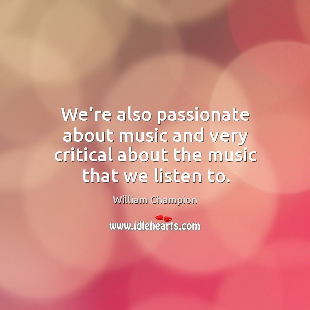 We're also passionate about music and very critical about the music that we listen to. Image