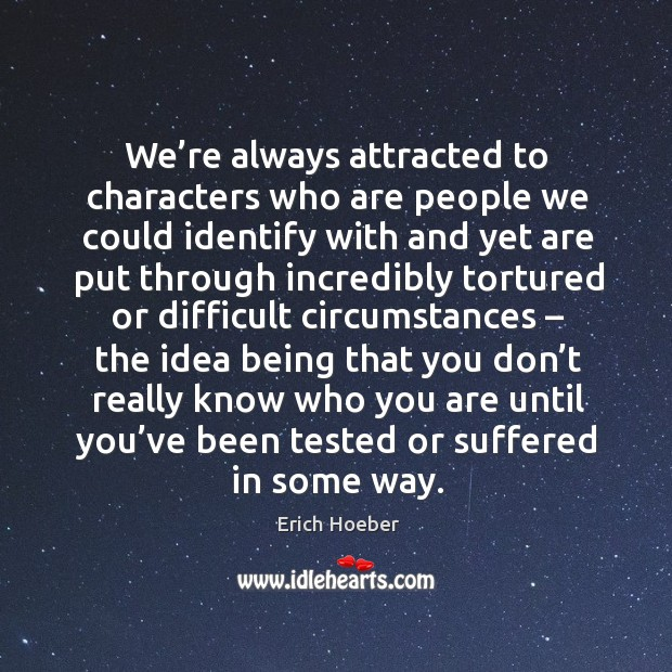 We're always attracted to characters who are people we could identify with and. Image