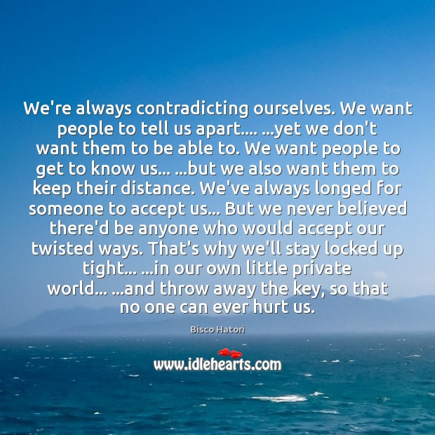 We're always contradicting ourselves. We want people to tell us apart…. …yet Image