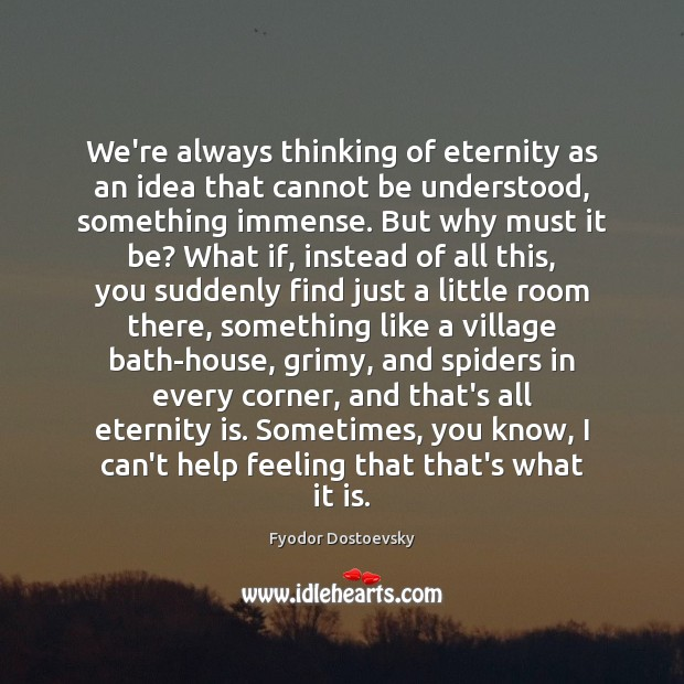 Image, We're always thinking of eternity as an idea that cannot be understood,