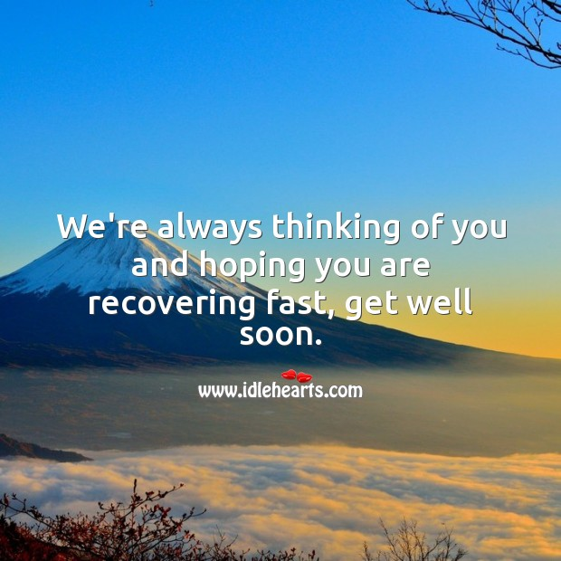 We're always thinking of you and hoping you are recovering fast, get well soon. Get Well Soon Messages Image