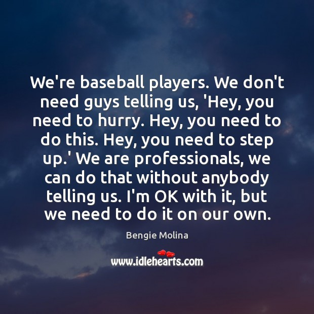 Image, We're baseball players. We don't need guys telling us, 'Hey, you need