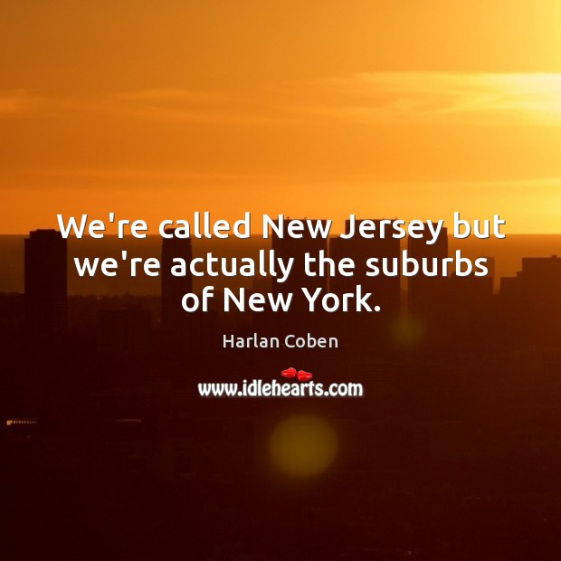 Image, We're called New Jersey but we're actually the suburbs of New York.