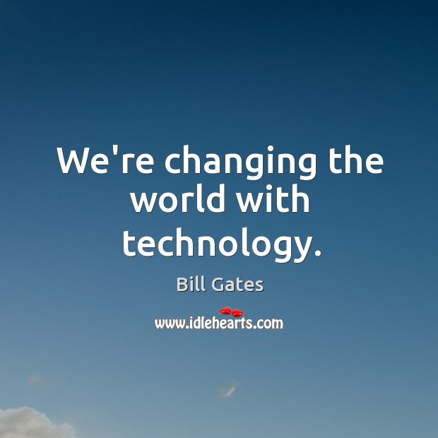 Image, We're changing the world with technology.