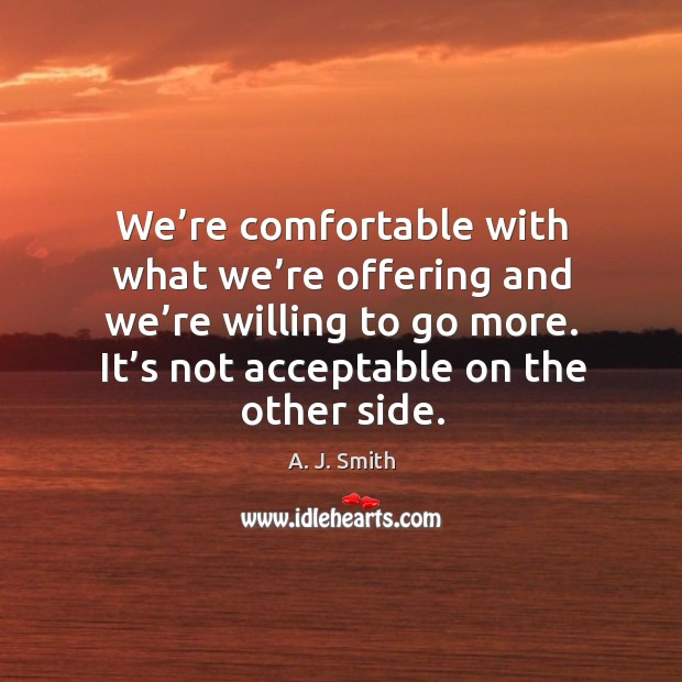 Image, We're comfortable with what we're offering and we're willing to go more. It's not acceptable on the other side.