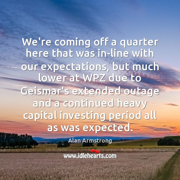 Image, We're coming off a quarter here that was in-line with our expectations,