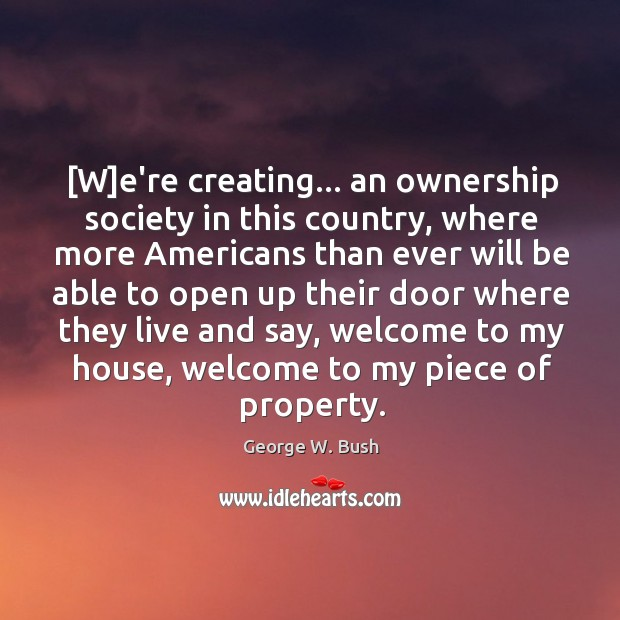 Image, [W]e're creating… an ownership society in this country, where more Americans