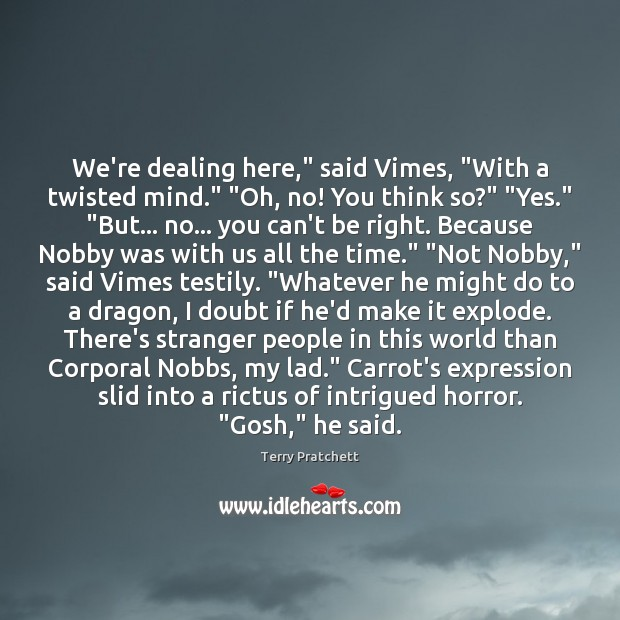 """We're dealing here,"""" said Vimes, """"With a twisted mind."""" """"Oh, no! You Terry Pratchett Picture Quote"""
