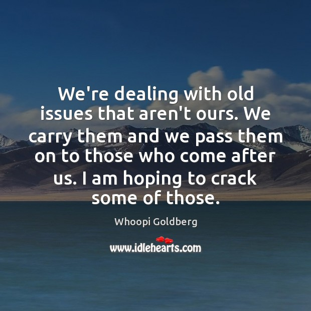 We're dealing with old issues that aren't ours. We carry them and Image