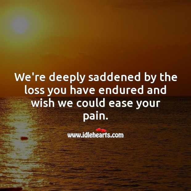 We're deeply saddened by the loss you have endured. Sympathy Messages Image