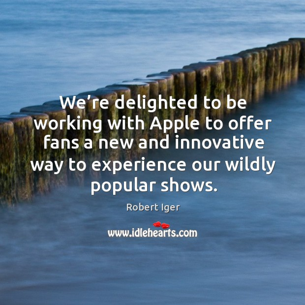We're delighted to be working with apple to offer fans a new and innovative way to experience our wildly popular shows. Image