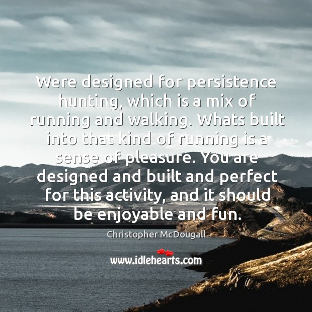 Were designed for persistence hunting, which is a mix of running and Image