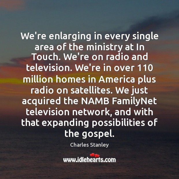 We're enlarging in every single area of the ministry at In Touch. Image
