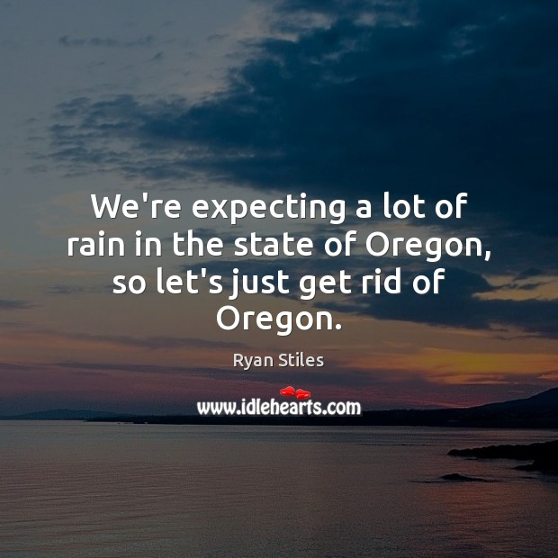 Image, We're expecting a lot of rain in the state of Oregon, so let's just get rid of Oregon.