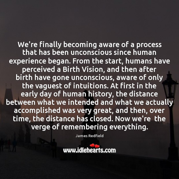 We're finally becoming aware of a process that has been unconscious since James Redfield Picture Quote