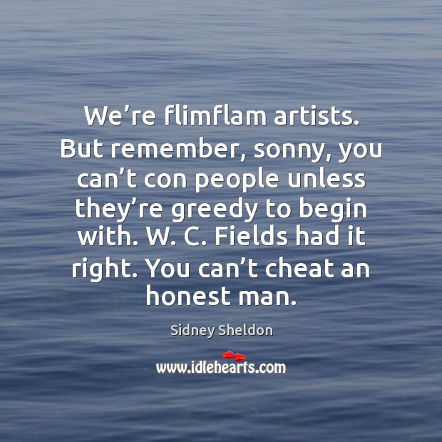 We're flimflam artists. But remember, sonny, you can't con people Image