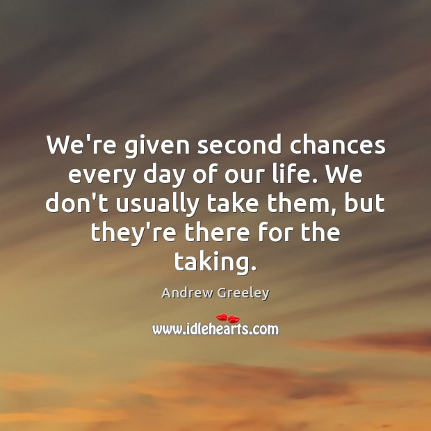 Image, We're given second chances every day of our life. We don't usually