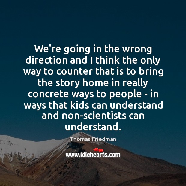 Image, We're going in the wrong direction and I think the only way