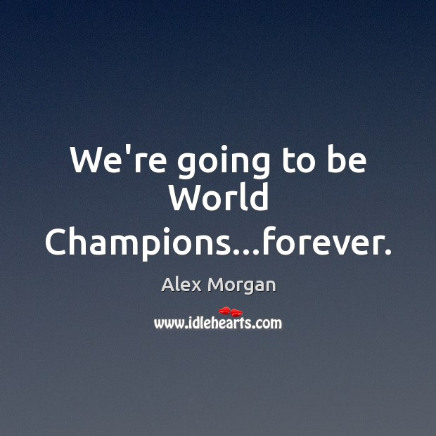 Image, We're going to be World Champions…forever.