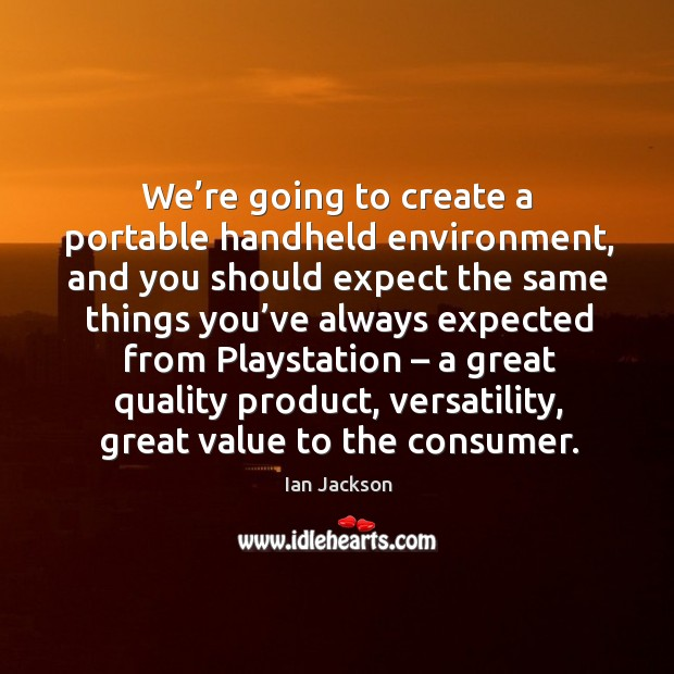 We're going to create a portable handheld environment Ian Jackson Picture Quote
