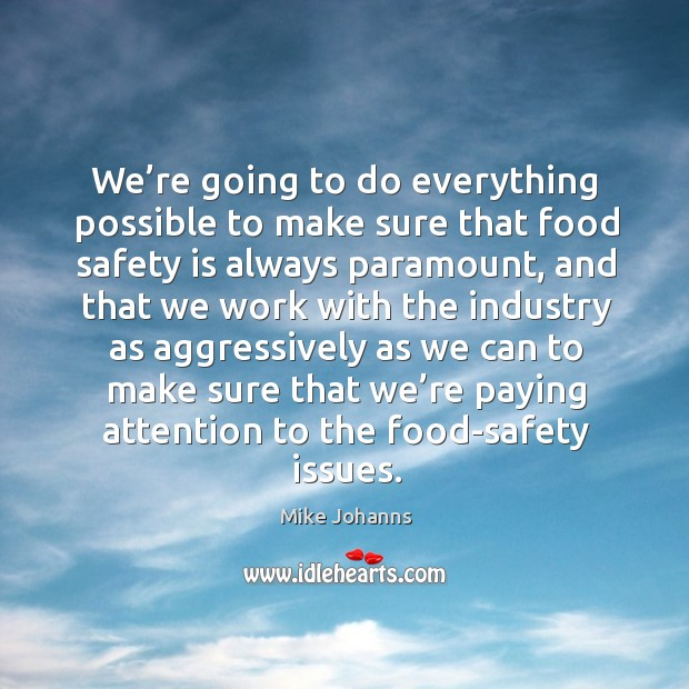 We're going to do everything possible to make sure that food safety is always paramount Image