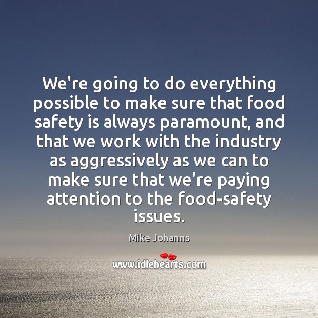 We're going to do everything possible to make sure that food safety Safety Quotes Image