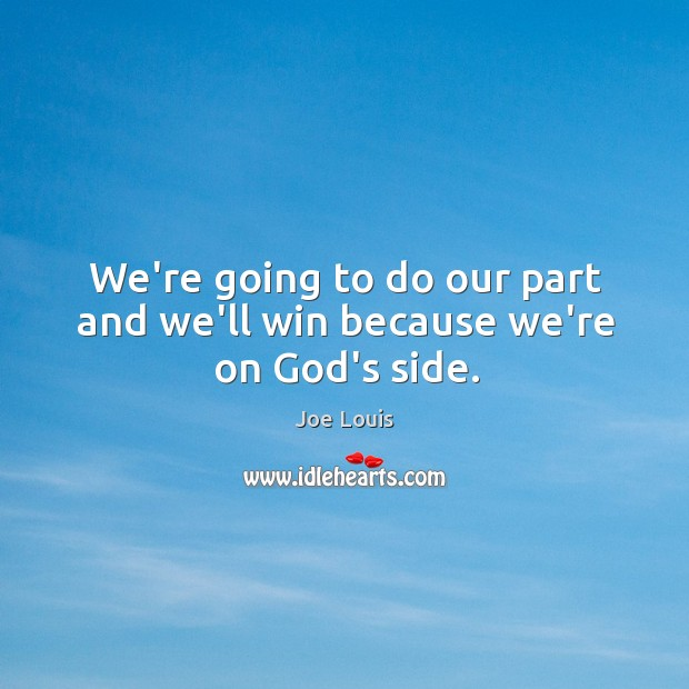 We're going to do our part and we'll win because we're on God's side. Image