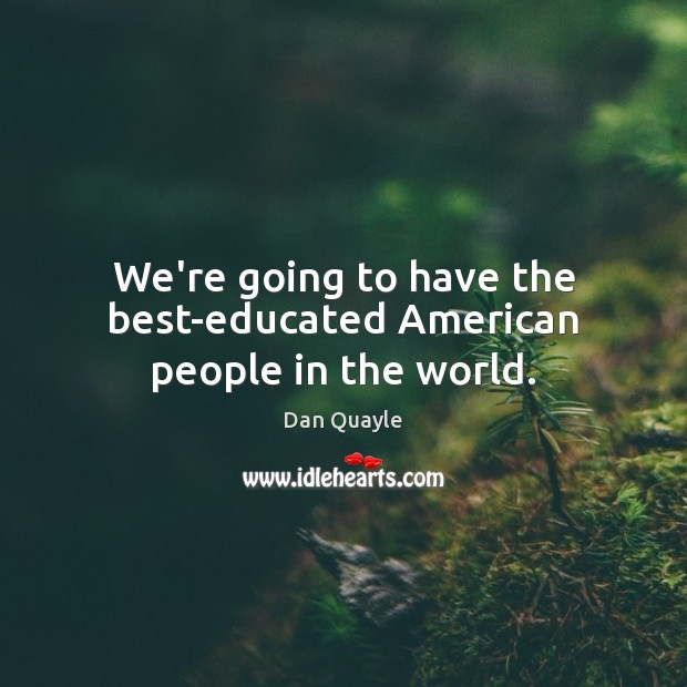 Image, We're going to have the best-educated American people in the world.