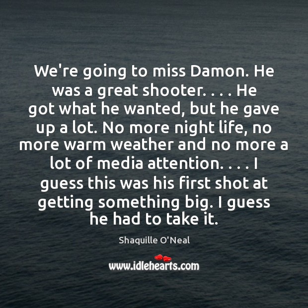 We're going to miss Damon. He was a great shooter. . . . He got Image
