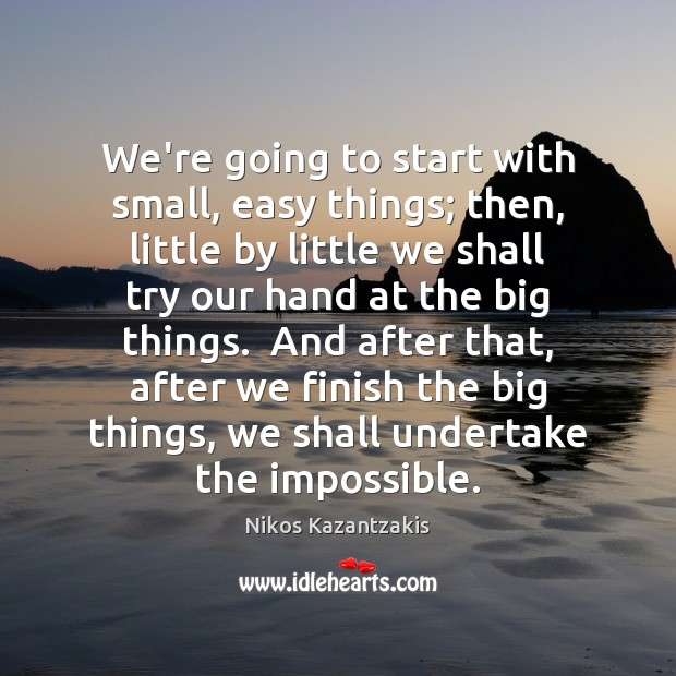 We're going to start with small, easy things; then, little by little Image