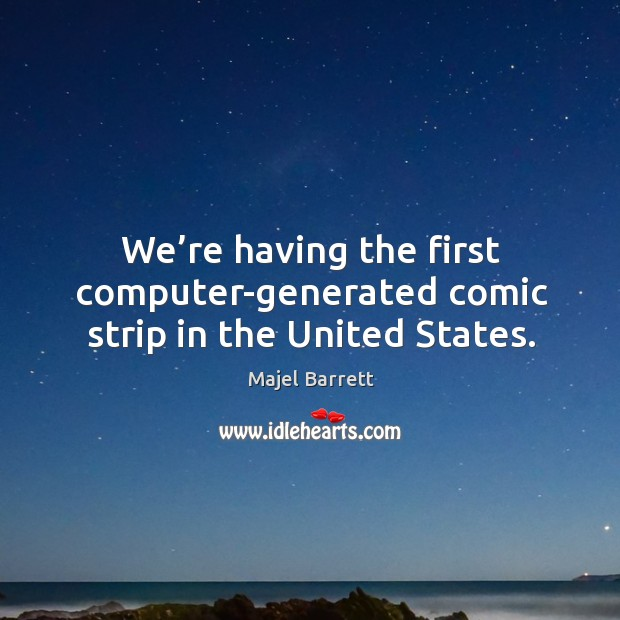 We're having the first computer-generated comic strip in the united states. Majel Barrett Picture Quote