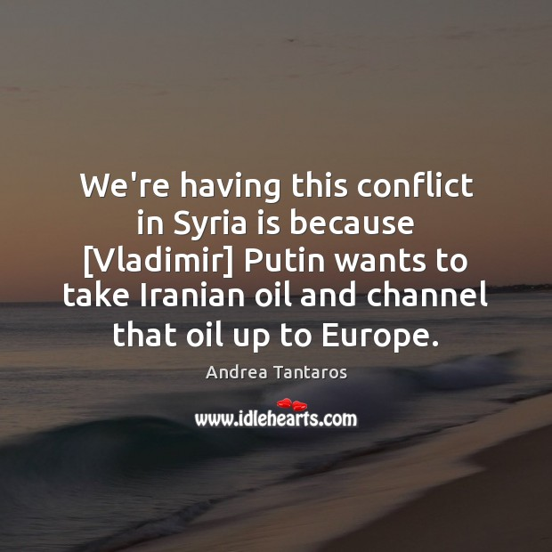 Image, We're having this conflict in Syria is because [Vladimir] Putin wants to