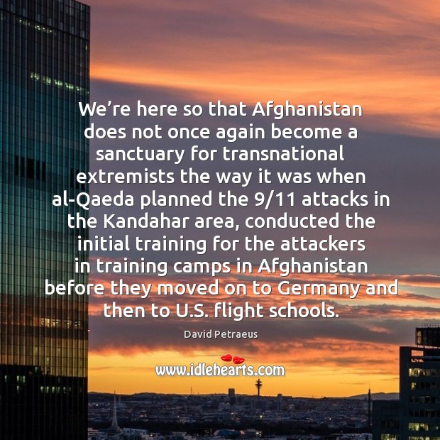 We're here so that afghanistan does not once again become a sanctuary for transnational Image