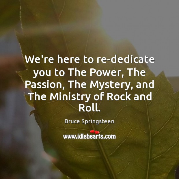 We're here to re-dedicate you to The Power, The Passion, The Mystery, Passion Quotes Image