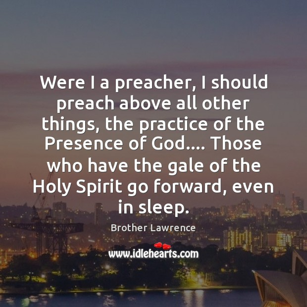 Image, Were I a preacher, I should preach above all other things, the