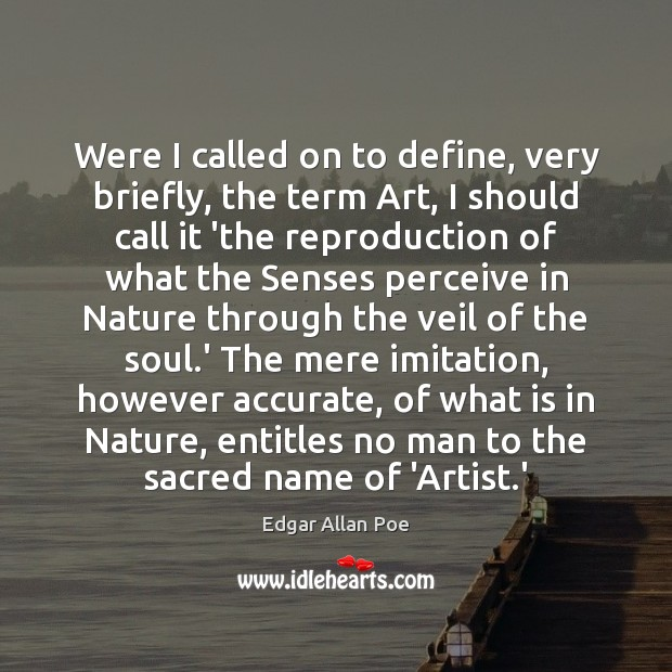Were I called on to define, very briefly, the term Art, I Edgar Allan Poe Picture Quote
