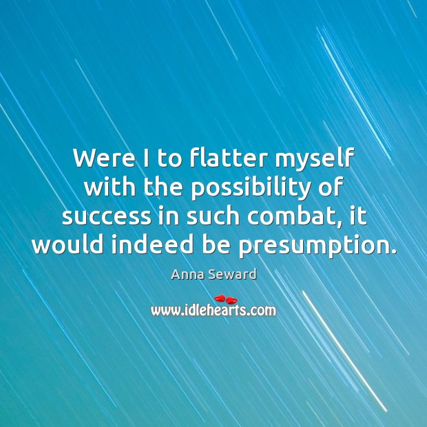Image, Were I to flatter myself with the possibility of success in such combat, it would indeed be presumption.