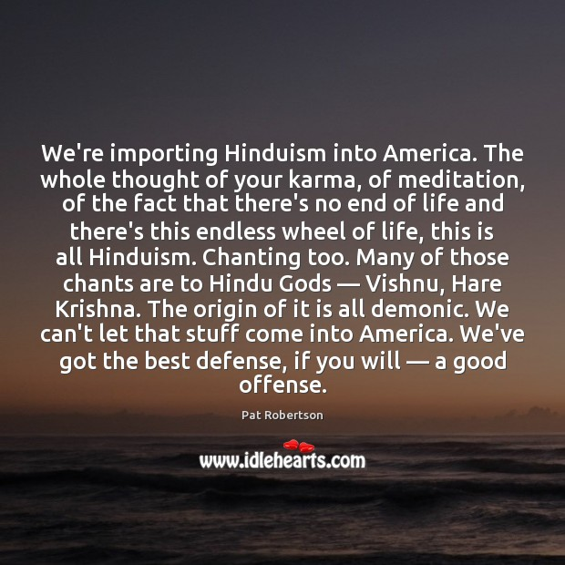 We're importing Hinduism into America. The whole thought of your karma, of Pat Robertson Picture Quote
